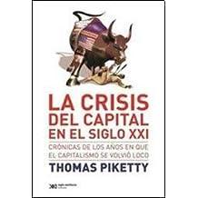 La crisis del capital en el siglo XXI. Cronicas de los anos en que el capitalismo se volvio loco (Spanish Edition)