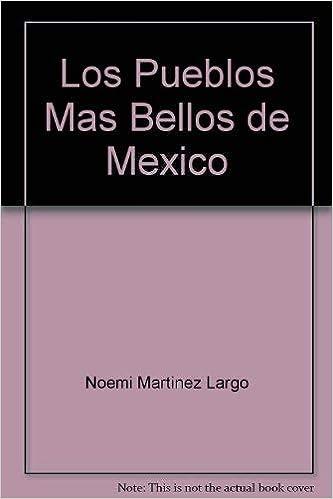 Los pueblos mas bellos de México: Amazon.es: Martinez Largo, Noemi: Libros