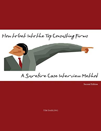 How to Get Into the Top Consulting Firms: A Surefire Case Interview Method - 2nd Edition