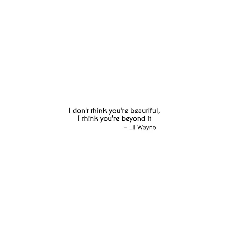 I Dont Think Youre Beautiful Lil Wayne Vinyl Wall Art Decal