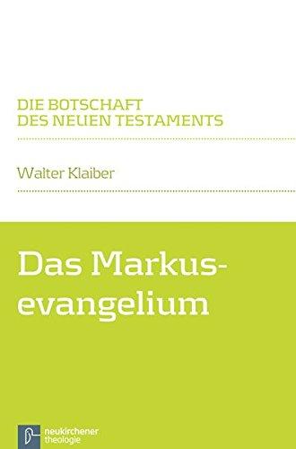 Das Markusevangelium (Die Botschaft des Neuen Testaments)