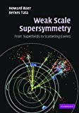Weak Scale Supersymmetry : From Superfields to Scattering Events, Baer, Howard and Tata, Xerxes, 0521857864