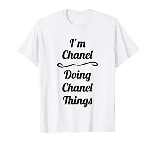 I'm Chanel - Doing Chanel Things T-Shirt | Cute Name Gift (Chanel Womens)