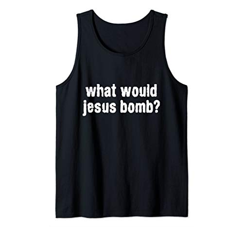 Would Jesus Bomb Shirt - What Would Jesus Bomb Anti-War Tank Top
