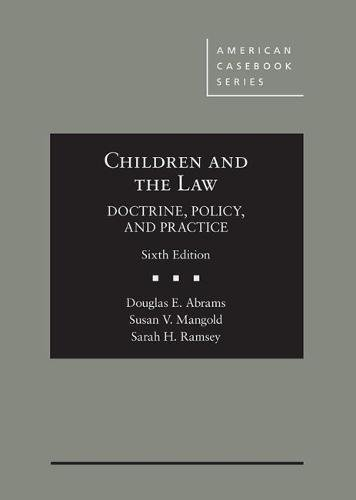Children and The Law, Doctrine, Policy and Practice (American Casebook Series)