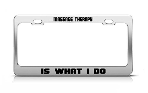 (Elvira Jasper MASSAGE THERAPY IS WHAT I DO Supportive Funny METAL Tag License Plate Frame)