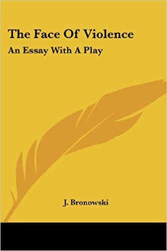 the face of violence an essay a play j bronowski  the face of violence an essay a play j bronowski 9780548447178 com books