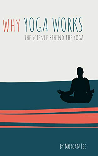 Why Yoga Works: The Science Behind the Yoga