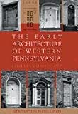 The Early Architecture of Western Pennsylvania 9780822937876