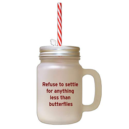 Maroon Refuse To Settle For Anything Less Than Butterflies Frosted Glass Mason Jar With Straw (Refuse To Settle For Anything Less Than Butterflies)