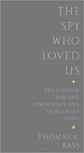 The Spy Who Loved Us: The Vietnam War and Pham Xuan An's Dangerous Game