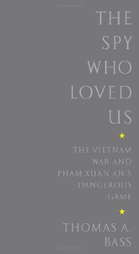 - The Spy Who Loved Us: The Vietnam War and Pham Xuan An's Dangerous Game