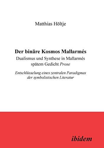 Der binäre Kosmos Mallarmés. Dualismus und Synthese in Mallarmés spätem Gedicht Prose. Entschlüsselung eines zentralen Paradigmas der symbolistischen Literatur