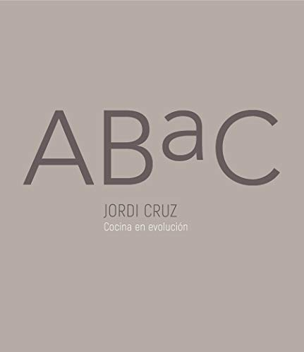 ABaC. Cocina en evolución / ABaC. A Kitchen in Evolution (Spanish Edition) by Jordi Cruz