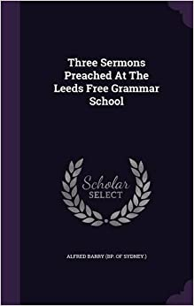 Book Three Sermons Preached At The Leeds Free Grammar School