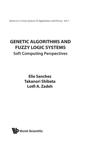 Genetic Algorithms And Fuzzy Logic Systems Soft Computing Perspectives (Advances in Fuzzy Systems: Application and Theory) by Wspc