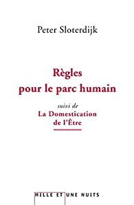 Règles pour le parc humain suivi de La domestication de l'être par Peter Sloterdijk