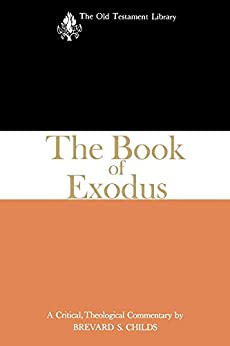 The Book of Exodus (1974): A Critical, Theological Commentary (The Old Testament Library) by [Childs, Brevard S.]