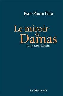 Le miroir de Damas : Syrie, notre histoire, Filiu, Jean-Pierre