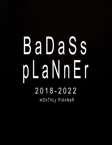 2018-2022 Monthly Planner: Badass Planner: 2018-2022 Monthly Planner | Five Year Planner 2018-2022 | Monthly Calendar Schedule Organizer Agenda ... Five Year Planner Calendar) (Volume 1)