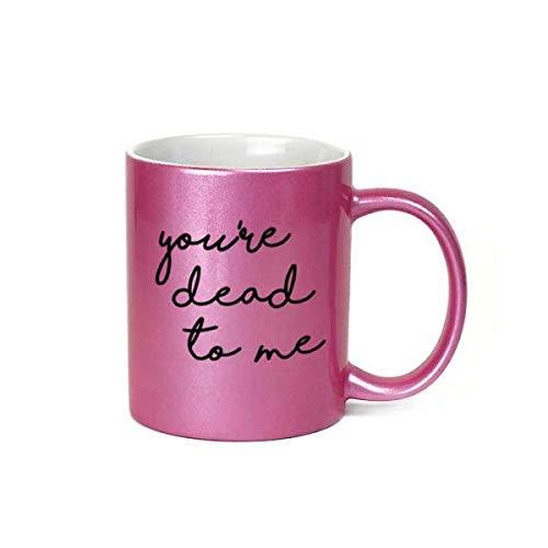 You're Dead To Me Inappropriate 11 oz Metallic Pink Novelty Funny Coffee Mug