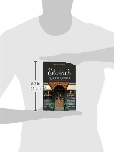2167c5e1e0 Elaine s  The Rise of One of New York s Most Legendary Restaurants from  Those Who Were There  Amy Phillips Penn
