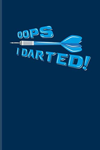 Oops I Darted!: Playing Darts Journal For Dart Thrower, Bar, League, Arrows, Electronic Dartboards, Tripple 20 & Bullseye Fans - 6x9 - 100 Blank Lined ()