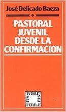 Pastoral juvenil desde la confirrmación: Amazon.es: Delicado Baeza, José: Libros