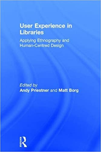 User Experience In Libraries Applying Ethnography And Human Centred Design Priestner Andy Borg Matt 9781472451002 Library Information Science Amazon Canada
