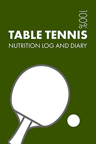 Table Tennis Sports Nutrition Journal: Daily Table Tennis Nutrition Log and Diary For Player and Coach por Elegant Notebooks
