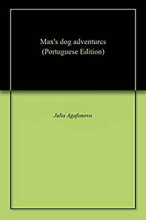 Maxs dog adventures (Portuguese Edition) - Kindle edition ...