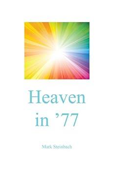Heaven in '77 by [Steinbach, Mark]