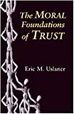 The Moral Foundations of Trust, Uslaner, Eric M., 0521812135