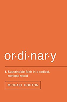 Ordinary: Sustainable Faith in a Radical, Restless World by [Horton, Michael]
