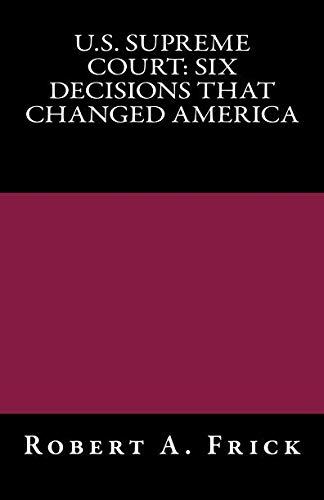 U.S. Supreme Court: Six Decisions That Changed America