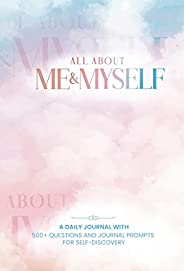 ALL ABOUT ME & MYSELF: A Daily Journal With 500+ Questions and Journal Prompts for Self-Discovery (English