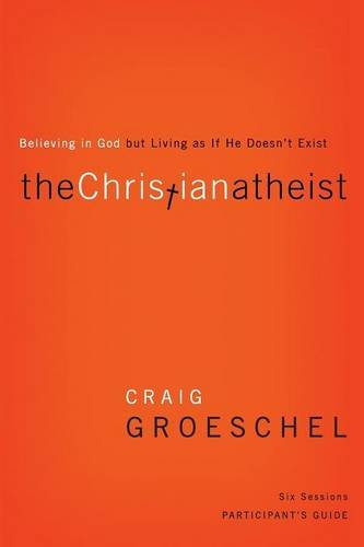 The Christian Atheist Participant's Guide: Believing in God but Living as If He Doesn't Exist pdf