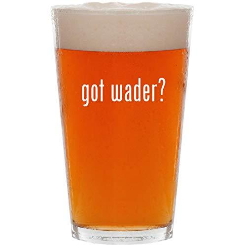 got wader? - 16oz All Purpose Pint Beer Glass
