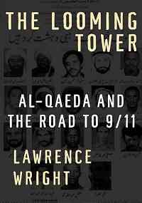 The Looming Tower: Al-Qauda and the Road to /11