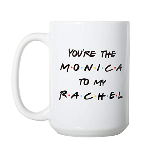 You're the Monica to My Rachel - Funny Friends TV Show Mug for BFFs - 15oz Deluxe Double-Sided Coffee Tea Mug