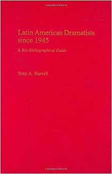 Latin American Dramatists since 1945: A Bio-Bibliographical Guide (Bibliographies and Indexes in the Performing Arts)