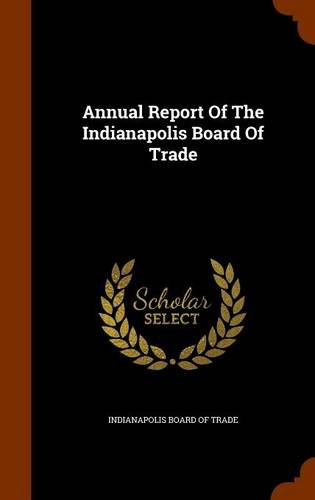Download Annual Report Of The Indianapolis Board Of Trade pdf epub
