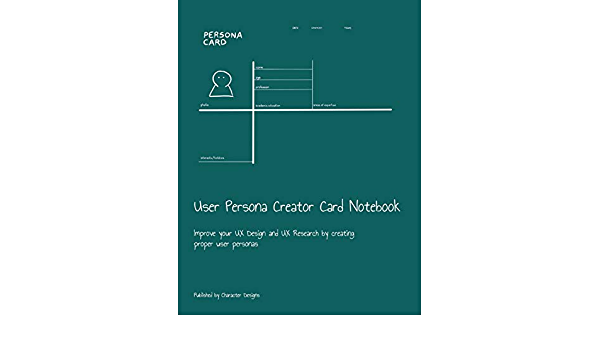 User Persona Creator Card Notebook: Improve your UX Design and UX Research by creating proper user personas