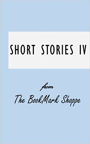 The BookMark Shoppe Short Stories IV