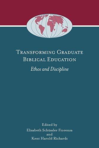 Transforming Graduate Biblical Education: Ethos and Discipline (Society of Biblical Literature Global Perspectives on Biblical Scholarship) (Transforming Society)