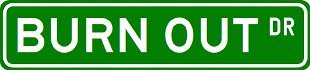 BURN OUT Street Sign ~ Custom Street Sign - Sticker Decal Wall Window Door Art Vinyl - 8.25