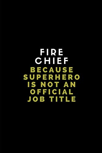 Fire Chief Because Superhero Is Not An Official Job Title: Lined Note Book Journal]()