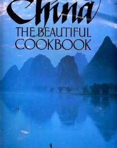 (China The Beautiful Cookbook: Authentic Recipes from the Culinary Authorities of Beijing, Shanghai, Guangdong and)