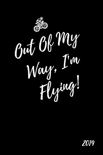 Out Of My Way, I'm Flying 2019: Inspiring 12 Month Week To View Cycling Daily Diary For Cyclists To Plan Their Personal Schedule, Agenda and Goals