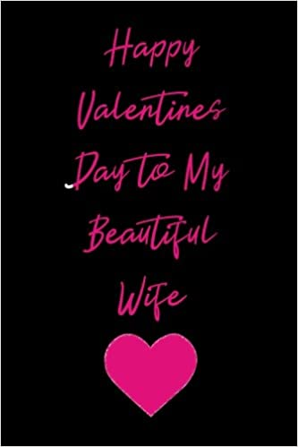 Amazon Com Happy Valentines Day To My Beautiful Wife Blank Lined Journal 9781983404337 Journals Passion Imagination Books